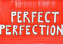 Perfect Perfection - 5x7 inches